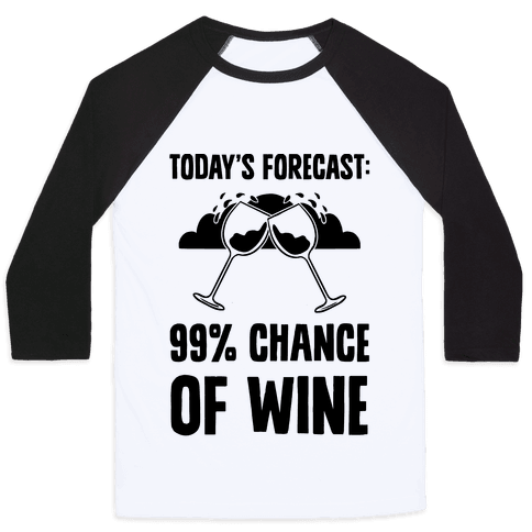 Today's Forecast: 99% Chance Of Wine Baseball Tee