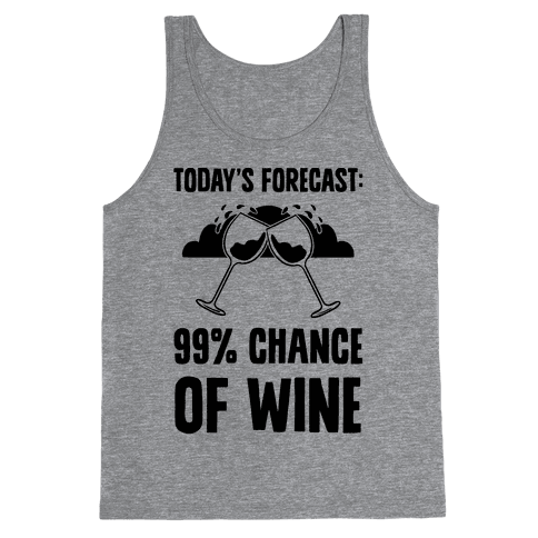 Today's Forecast: 99% Chance Of Wine Tank Top