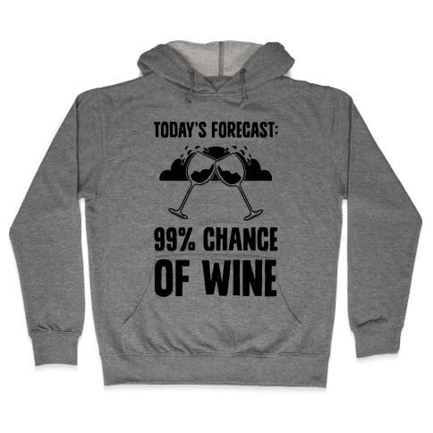 Today's Forecast: 99% Chance Of Wine Hooded Sweatshirt
