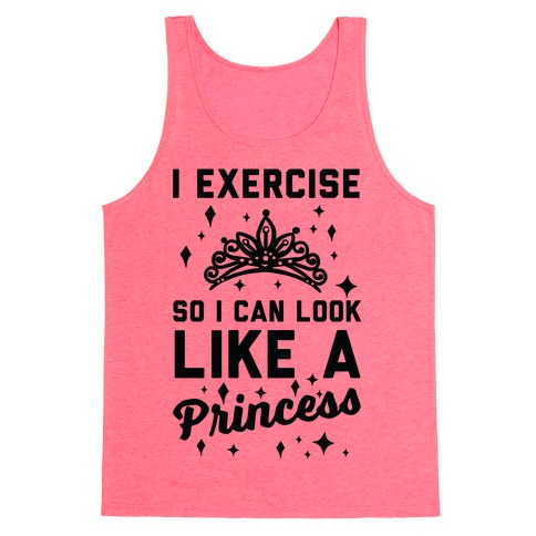 I Exercise So I Can Look Like A Princess Tank Top