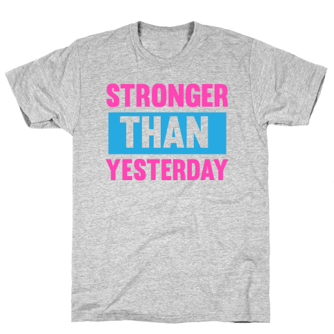 Stronger than Yesterday Mens T-Shirt