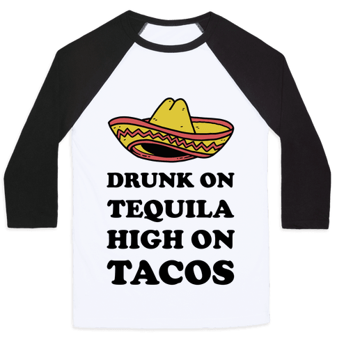 Drunk On Tequila High On Tacos Baseball Tee