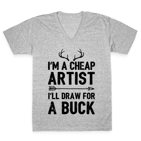 I'm A Cheap Artist I'll Draw For A Buck V-Neck Tee Shirt