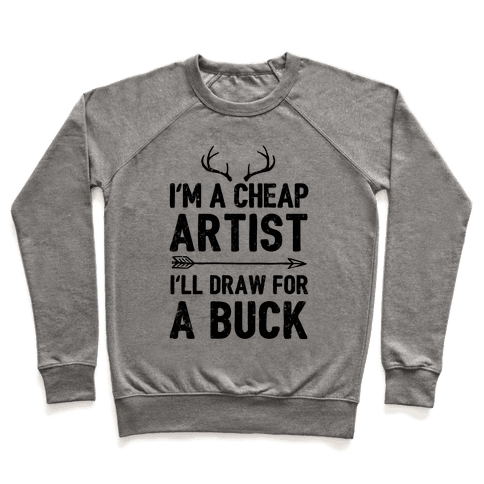 I'm A Cheap Artist I'll Draw For A Buck Pullover