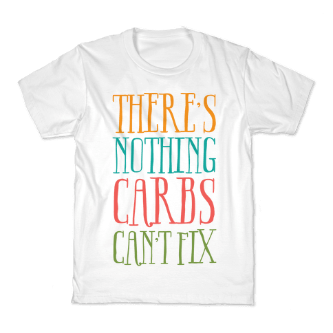 There's Nothing Carbs Can't Fix Kids T-Shirt