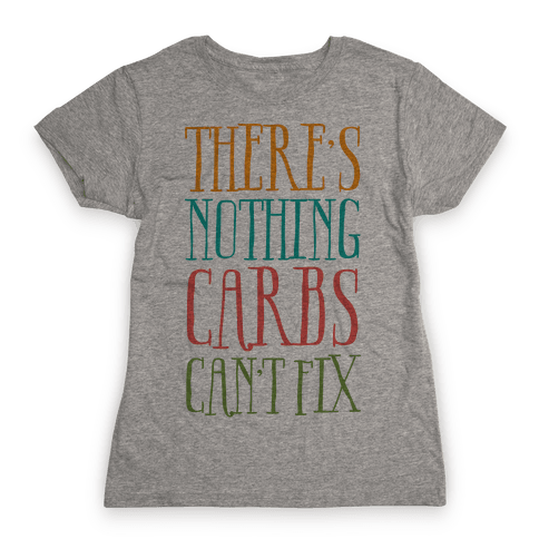 There's Nothing Carbs Can't Fix Womens T-Shirt