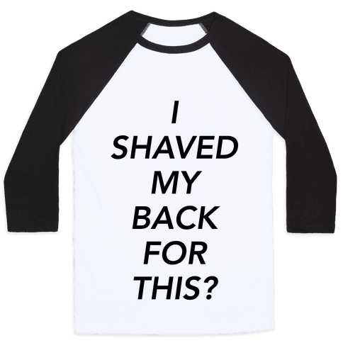 I Shaved My Back For This? Baseball Tee