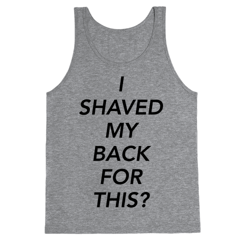 I Shaved My Back For This? Tank Top