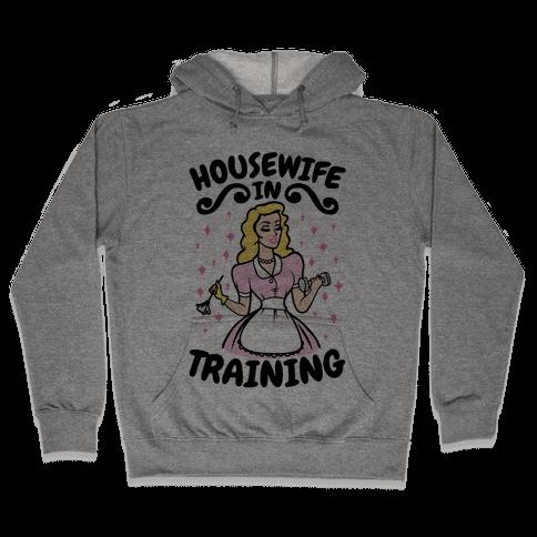 Housewife In Training Hooded Sweatshirt