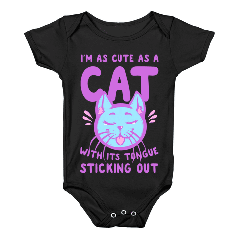 I'm as Cute as a Cat With Its Tongue Sticking Out Baby Onesy