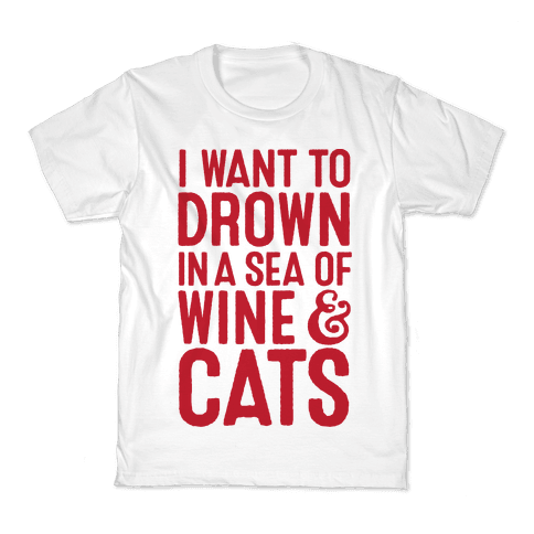 I Want To Drown In A Sea Of Wine & Cats Kids T-Shirt