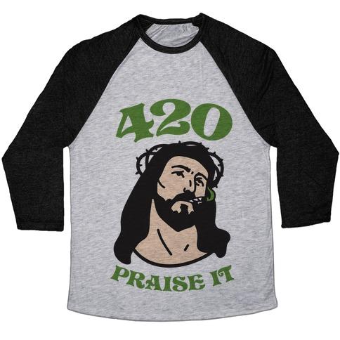 420 Praise It Baseball Tee