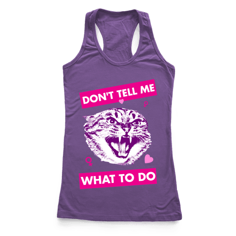 Don't Tell Me What To Do Racerback Tank Top