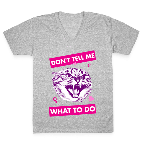 Don't Tell Me What To Do V-Neck Tee Shirt