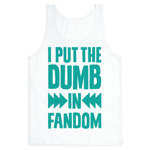 I Put The Dumb In Fandom Tank Top