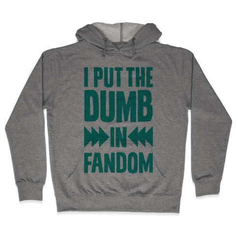 I Put The Dumb In Fandom Hooded Sweatshirt