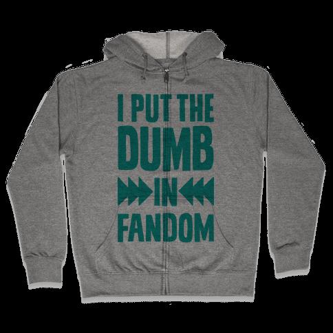 I Put The Dumb In Fandom Zip Hoodie