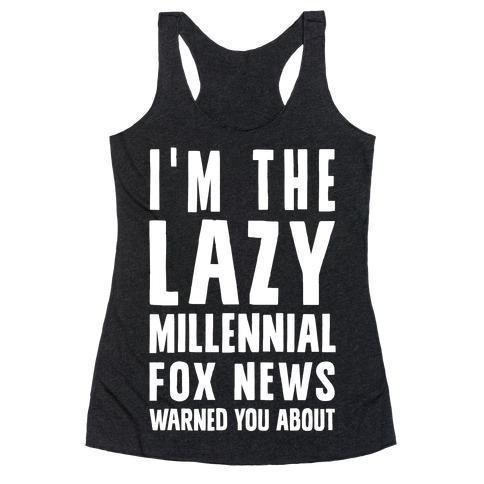 I'm The Lazy Millennial Fox News Warned You About Racerback Tank Top