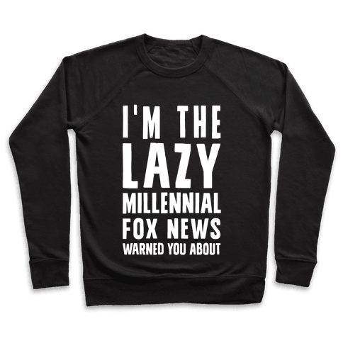 I'm The Lazy Millennial Fox News Warned You About Pullover