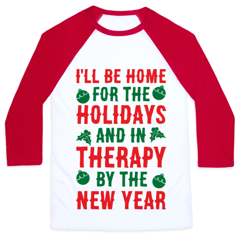 I'll Be Home For The Holidays And In Therapy By The New Year Baseball Tee