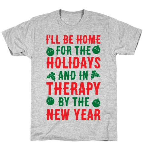 I'll Be Home For The Holidays And In Therapy By The New Year T-Shirt