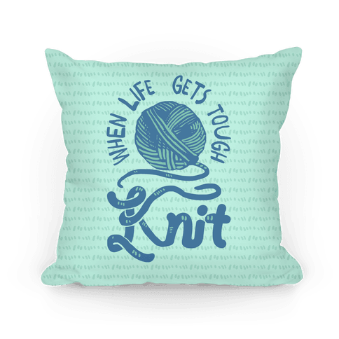 When Life Gets Tough Knit Pillow