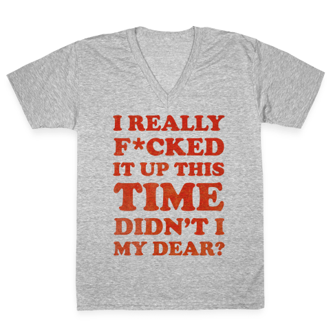 Didn't I My Dear V-Neck Tee Shirt