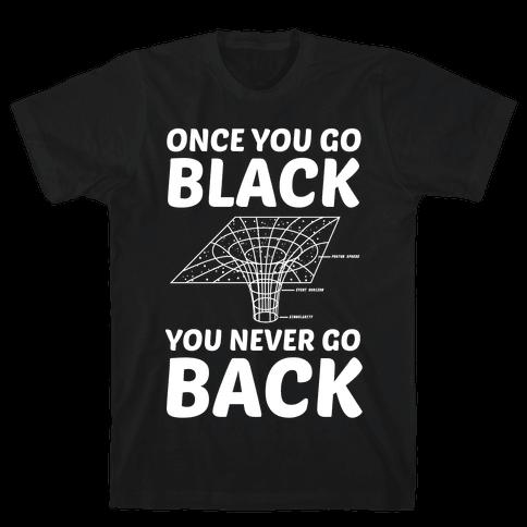 Once You Go Black You Never Go Back Mens T-Shirt