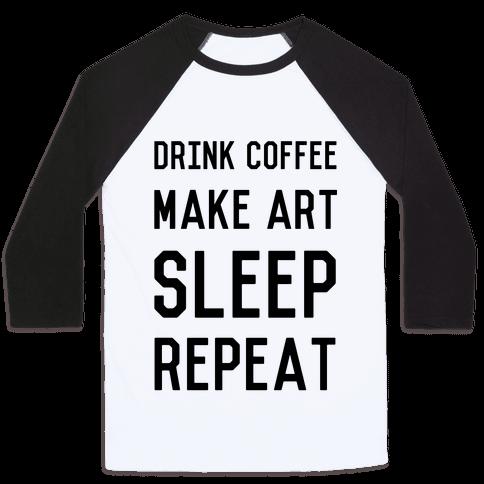 Drink Coffee, Make Art, Sleep, Repeat