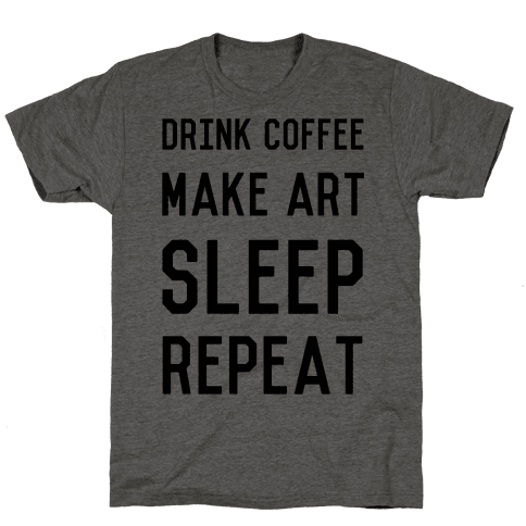 Drink Coffee, Make Art, Sleep, Repeat Mens T-Shirt