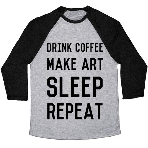 Drink Coffee, Make Art, Sleep, Repeat Baseball Tee