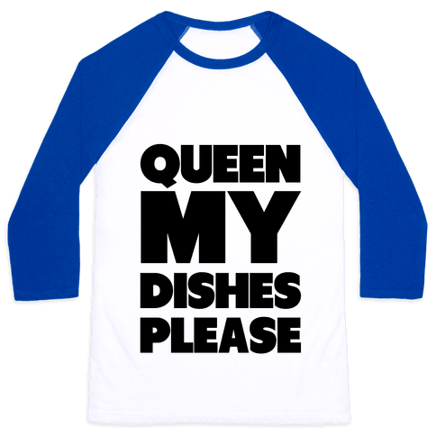 Queen my Dishes Please Baseball Tee