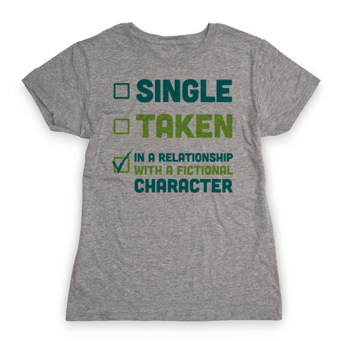 Dating A Fictional Character Womens T-Shirt