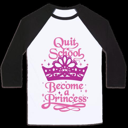 Quit School, Become A Princess Baseball Tee