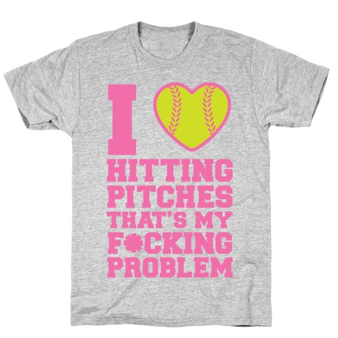 I Love Trowing Pitches That's my F*cking Problem T-Shirt