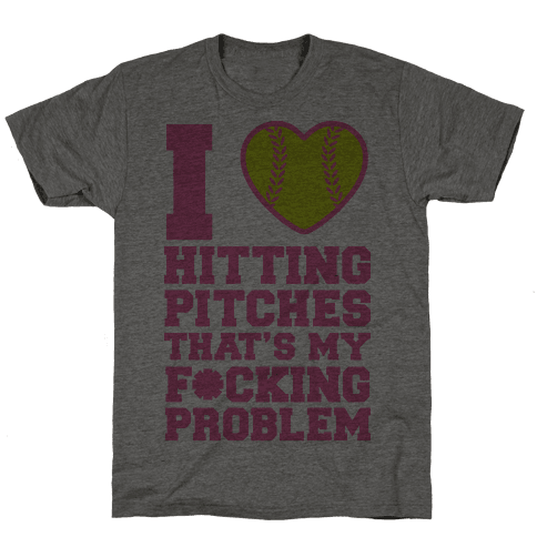 I Love Trowing Pitches That's my F*cking Problem Mens T-Shirt