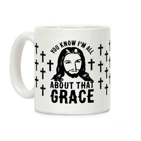 You Know I'm All About That Grace Coffee Mug