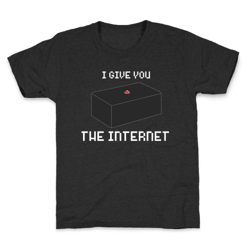 I Give You... The Internet Kids T-Shirt