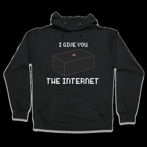 I Give You... The Internet Hooded Sweatshirt
