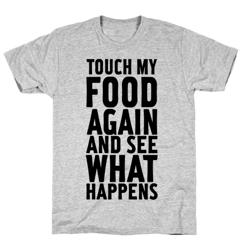 Touch My Food Again and See What Happens Mens T-Shirt