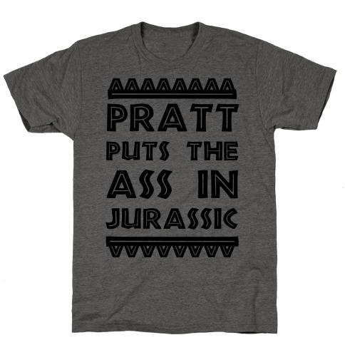 Pratt Puts the Ass in Jurassic Mens/Unisex T-Shirt