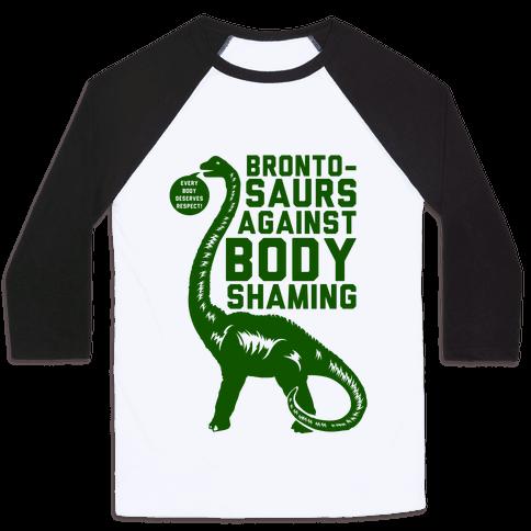 Brontosaurs Against Body Shaming Baseball Tee