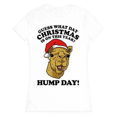 Guess What Day X-Mas Is On This Year (Camel Face)? Womens T-Shirt