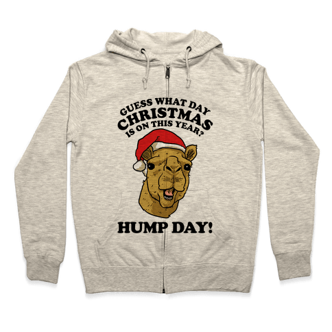 Guess What Day X-Mas Is On This Year (Camel Face)? Zip Hoodie