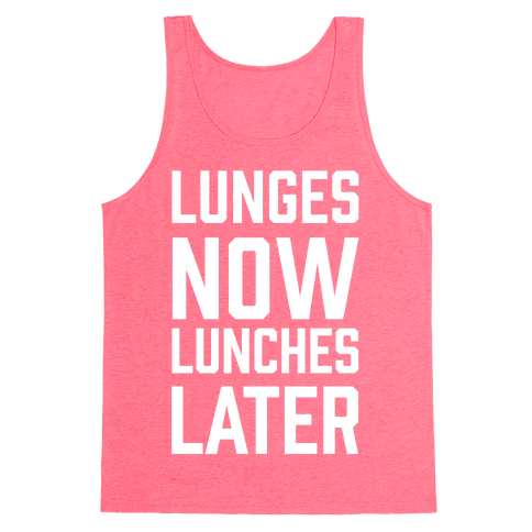 Lunges Now Lunches Later Tank Top