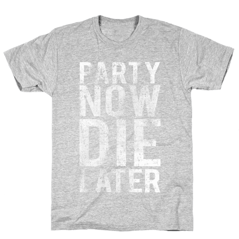 Party Now Die Later Mens T-Shirt