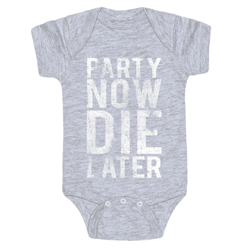 Party Now Die Later Baby Onesy