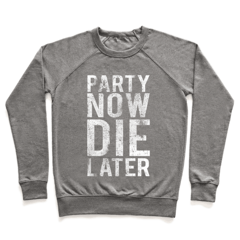 Party Now Die Later Pullover
