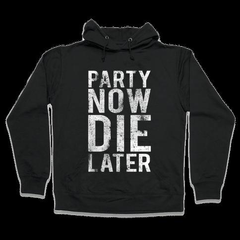 Party Now Die Later Hooded Sweatshirt