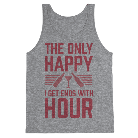 The Only Happy I Get Ends With Hour Tank Top